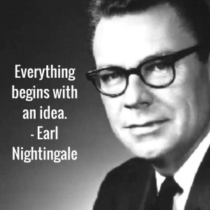 everything begins with an idea quote earl nightingale