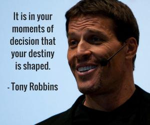 tony robbins momentsof decision quote