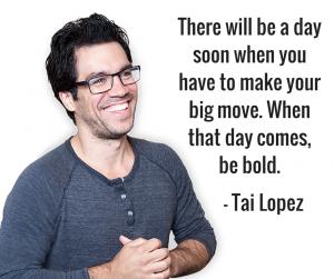 you-must-make-a-bold-move-tai-lopez-quote